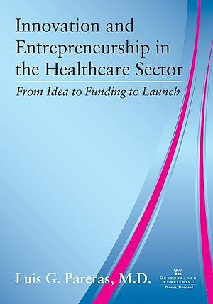 innovation-and-entrepreneurship-in-the-healthcare-sector-from-idea-to-funding-to-launch_grande