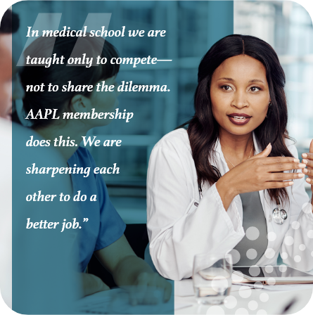 In medical school we are taught only to compete—not to share the dilemma. AAPL membership does this. We are sharpening each other to do a better job.