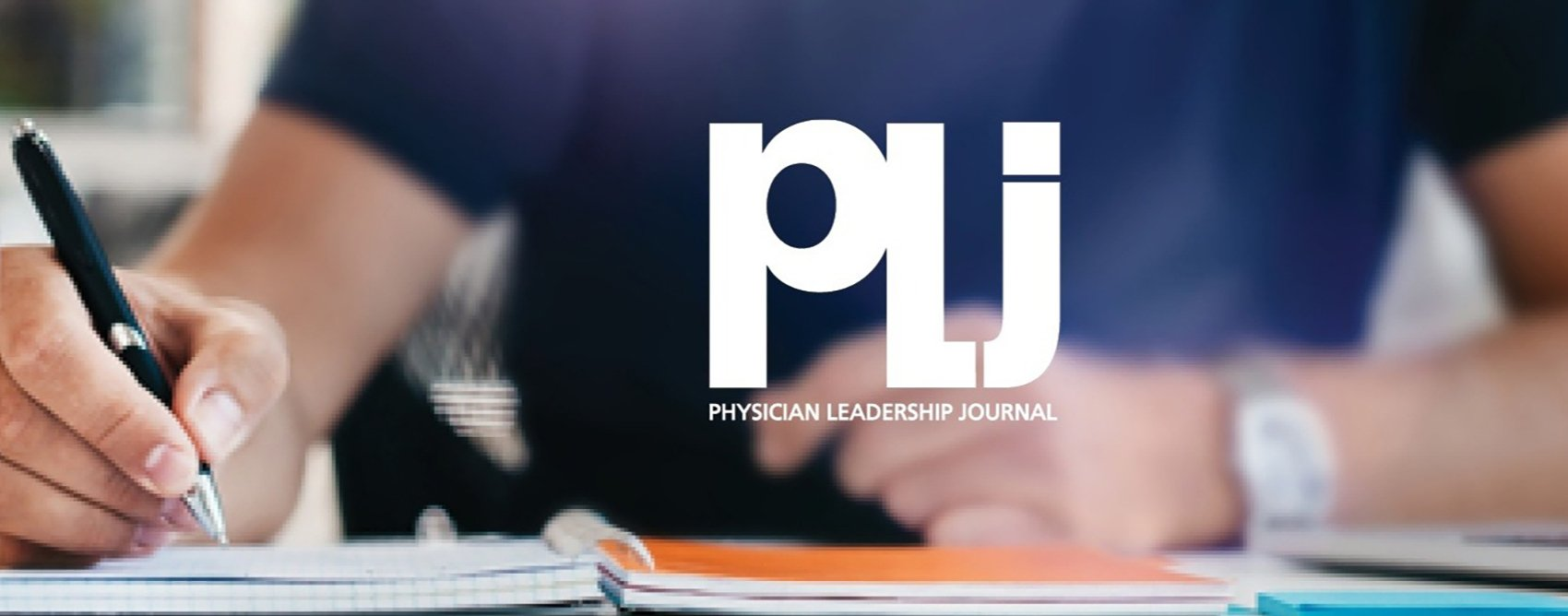 Physician Leaders – Submit a manuscript to the Physician Leadership Journal (PLJ)