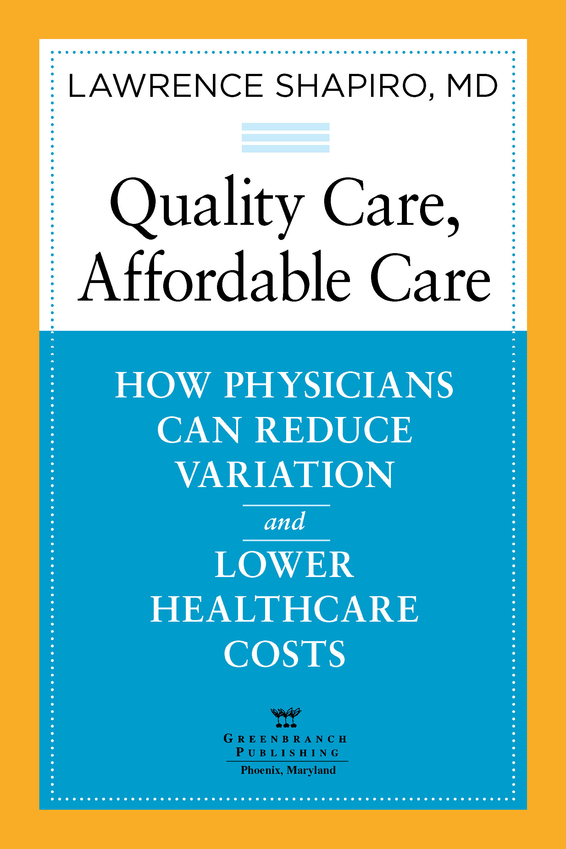 Quality Care, Affordable Care. Book Offers Keys to Putting Doctors in Control